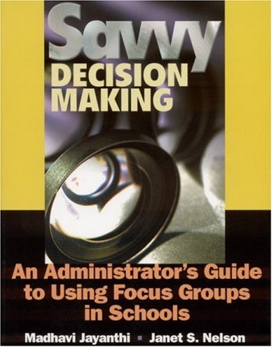 Savvy Decision Making: An Administrator?s Guide to Using Focus Groups in Schools
