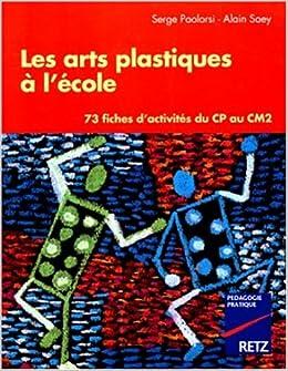 Amazon Fr Arts Plastiques A L Ecole Primaire Paolorsi S Livres