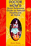 Doctor Mom's Quick Reference Guide to Natural Health Care at Home, Kathy Duerr, 1899171185