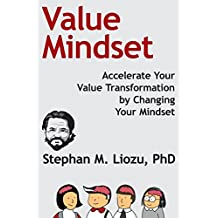 Value Mindset: Accelerate Your  Value Transformation  by Changing  Your Mindset