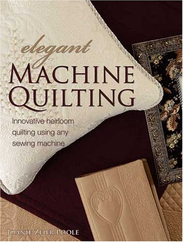 (Elegant Machine Quilting: Innovative Heirloom Quilting using Any Sewing Machine)