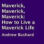 Maverick, Maverick, Maverick: How to Live a Maverick Life | Andrew Bushard