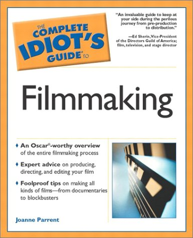 The Complete Idiot's Guide to Filmmaking (Film Idiots)