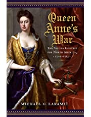 Queen Anne's War: The Second Contest for North America, 1702–1713