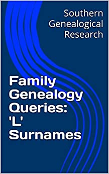 Family Genealogy Queries: 'L' Surnames (Southern Genealogical Research) by [Smith, R. Stephen]