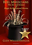 Reel Magicians: The Art and Science of Magic in Hollywood Movies (The Weissenberger Popular Culture Series)