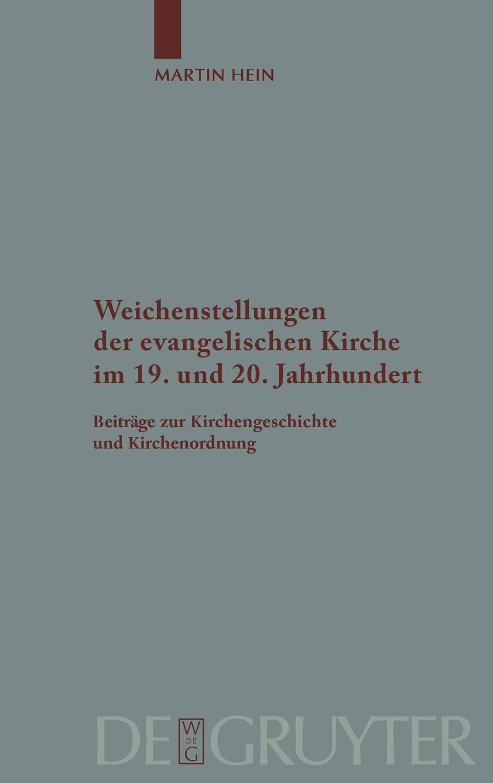 Download Weichenstellungen der evangelischen Kirche im 19. und 20. Jahrhundert: Beiträge zur Kirchengeschichte und Kirchenordnung (Arbeiten Zur Kirchengeschichte) (German Edition) PDF