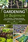 WANT TO LEARN THE INS AND OUTS OF GARDENING FOR BEGINNERS?                 Here Is A Preview Of What You'll Learn About Container Gardening...                Getting the Containers for Your Garden               Creating a Good Environm...
