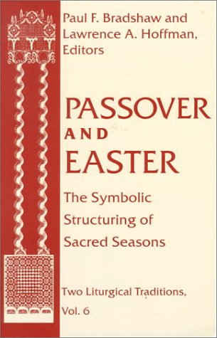 Passover Easter: Symbolic Structuring Sacred Seasons (ND Two Liturgical Traditions)