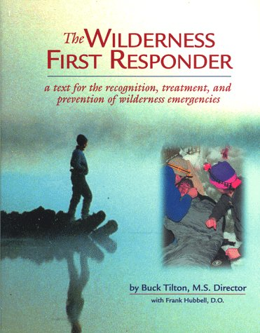 Wilderness First Responder (Wilderness First Responder: A Text for the Recognition, Treatment and Prevention of Wilderness Injuries (General Series))