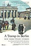 A Tramp in Berlin. New Mark Twain Stories, Mark Twain and Andreas Austilat, 193590292X