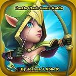 Castle Clash Game Guide | Joshua J. Abbott