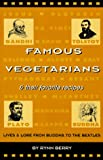 img - for Famous Vegetarians & Their Favorite Recipes: Lives & Lore from Buddha to the Beatles book / textbook / text book