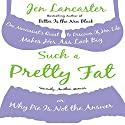 Such a Pretty Fat: One Narcissist's Quest To Discover if Her Life Makes Her Ass Look Big, Or Why Pie is Not The Answer Audiobook by Jen Lancaster Narrated by Jamie Heinlein