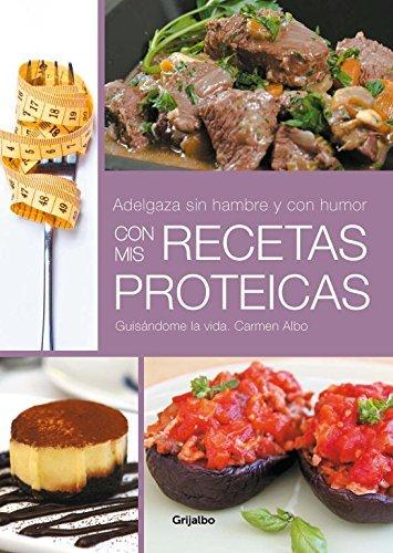 Adelgaza sin hambre y con humor con mis recetas proteicas / Lose weight without hunger and humor with my protein recipes: Guis??ndome la vida by Carmen Albo (2013-01-17) (Albi Fish)