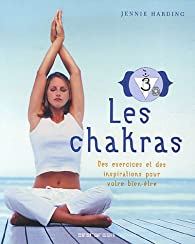 Les chakras : Des exercices et des inspirations pour votre bien-être par Jennie Harding