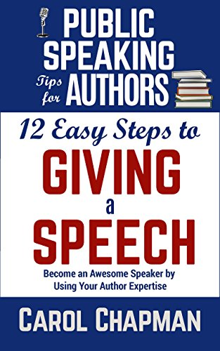 Pdf Free Download 12 Easy Steps To Giving A Speech Become An Awesome Speaker By Using Your Author Expertise Public Speaking Tips For Authors Full Online By Carol Chapman Iju8hg7ytg67yg7t6vr