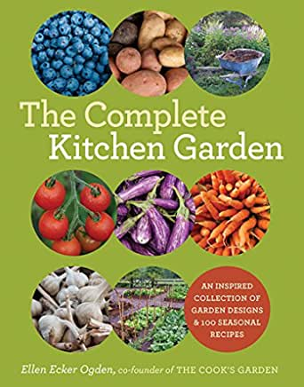The Complete Kitchen Garden: An Inspired Collection Of Garden Designs & 100 Seasonal Recipes - Kindle Edition By Ecker Ogden, Ellen. Cookbooks, Food & Wine Kindle EBooks @ Amazon.com.