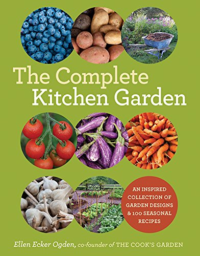 The Complete Kitchen Garden: An Inspired Collection of Garden Designs & 100 Seasonal Recipes by Ellen Ecker Ogden