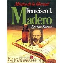 Mistico De La Libertad Francisco I Madero: Francisco I. Madero, místico de la libertad