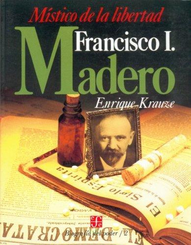 Biografia del Poder, 2 : Francisco I. Madero, mistico de la libertad (Biografia del Poder) (Spanish Edition) [Krauze Enrique] (Tapa Blanda)