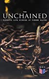 img - for The Unchained: Powerful Life Stories of Former Slaves: Thousands of Recorded Interviews, Memoirs & Narratives of Former Slaves (Including Historical Documents ... Progress of Civil Rights Movement) book / textbook / text book