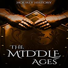 The Middle Ages: A History From Beginning to End Audiobook by Hourly History Narrated by Stephen Paul Aulridge Jr