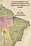 img - for Early Expeditions to the Land of the Amazons: Early Expeditions to the Land of the Amazons, Peru, Guiana and re-discovery of Atlantis book / textbook / text book