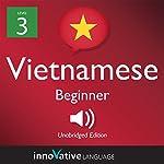 Learn Vietnamese - Level 3: Beginner Vietnamese: Volume 1: Lessons 1-25 |  Innovative Language Learning LLC