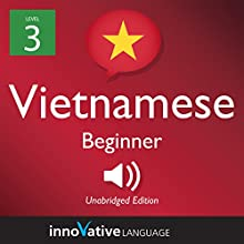 Learn Vietnamese - Level 3: Beginner Vietnamese: Volume 1: Lessons 1-25 Audiobook by  Innovative Language Learning LLC Narrated by  VietnamesePod101.com