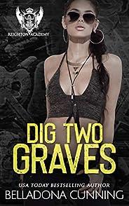 Dig Two Graves: A Dark High School Bully Romance (Reighton Preparatory Academy Book 4)