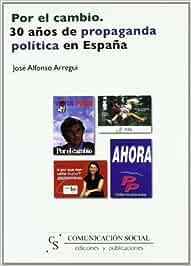 Por el cambio. 30 años de propaganda política en España: 10 Publicidad: Amazon.es: Arregui García, José Alfonso: Libros