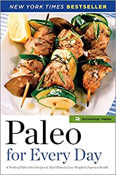 Paleo for Every Day: 4 Weeks of Paleo Diet Recipes & Meal Plans to Lose Weight & Improve Health by [Rockridge Press]