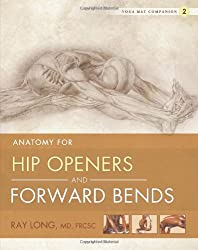 Anatomy for Hip Openers and Forward Bends (Yoga Mat Companion)