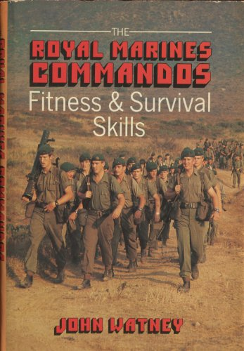 The Royal Marines Commandos Fitness & Survival Skills, by John Watney