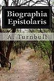 Biographia Epistolaris, A. Turnbull, 1499361025