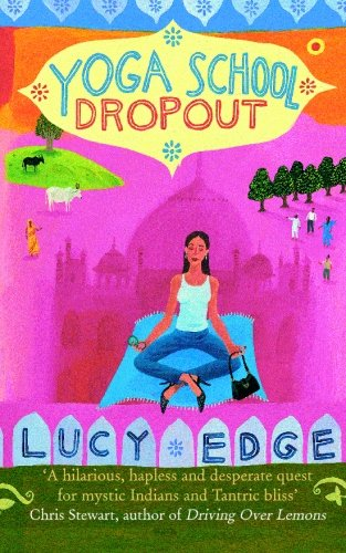 Read Online Yoga School Dropout: A hilarious, hapless and desperate quest for mystic Indians and Tantric bliss ebook