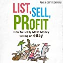 List, Sell, Profit: How to Really Make Money Selling on eBay Audiobook by  River City Editors Narrated by Gene Blake