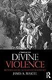 Divine Violence, James R. Martel, 041581524X