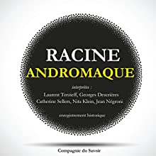 Andromaque Performance Auteur(s) : Jean Racine Narrateur(s) : Laurent Terzieff, Georges Descrières, Catherine Sellers, Nita Klein, Jean Négroni