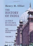 The History of India, As Told by Its Own Historians : The Muhammadan Period, Elliot, Henry Miers, 0543947181