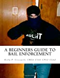 A Beginners Guide To BAIL ENFORCEMENT: bounty hunter, bail agent, bail enforcement, fugitive recovery, bail agent, bail bonds