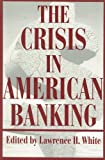 The Crisis in American Banking, , 0814792898
