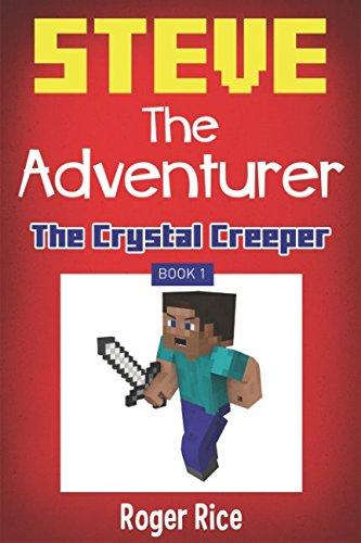 Steve the Adventurer Book 1: The Crystal Creeper