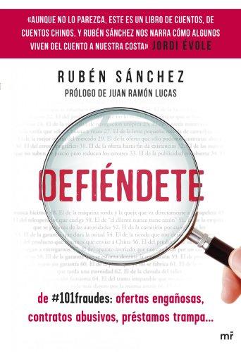 Descargar Libro Defiéndete: De #101fraudes: Ofertas Engañosas, Contratos Abusivos, Préstamos Trampa Rubén Sánchez