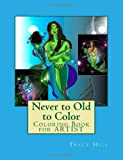 Never to Old to Color, Tracy Hill, 1463586507