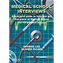 Medical School Interviews: A Practical Guide to Help You Get That Place at Medical School -  Over 150 Questions...