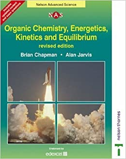 Nelson Advanced Science: Organic Chemistry, Energetics, Kinetics and Equilibrium 2nd (second) Revised Edition by Chapman - RE / Pse, Brian published by Nelson Thornes (2003)