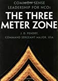 img - for The Three Meter Zone: Common Sense Leadership for NCOs by Pendry, J.D. [Presidio Press, 2001] (Paperback) [Paperback] book / textbook / text book