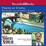 The Modern Scholar: Visions of Utopia: Philosophy and the Perfect Society | Fred E. Baumann